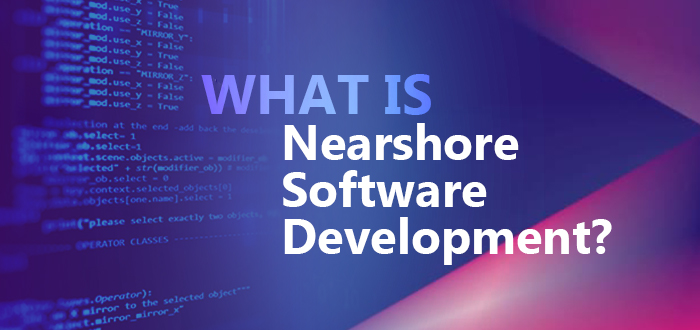 What Is Nearshore Software Development?