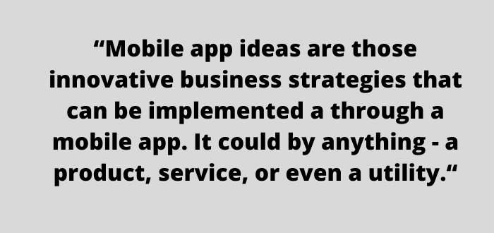 What are Mobile App Ideas?