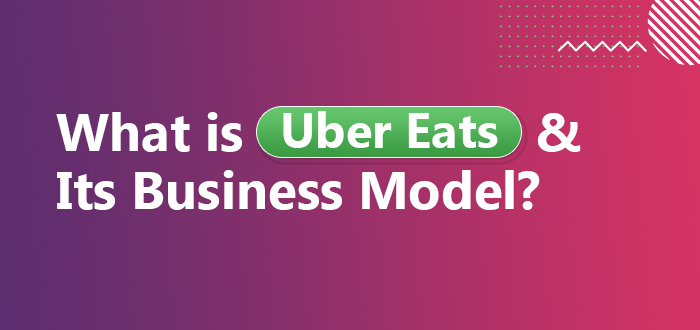 What is Uber Eats & Its Business Model